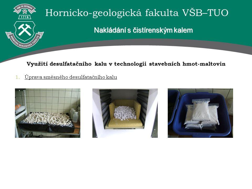 Hornicko-geologická fakulta VŠB–TUO Nakládání s čistírenským kalem Využití desulfatačního kalu v technologii stavebních hmot-maltovin 1.Úprava směsného desulfatačního kalu
