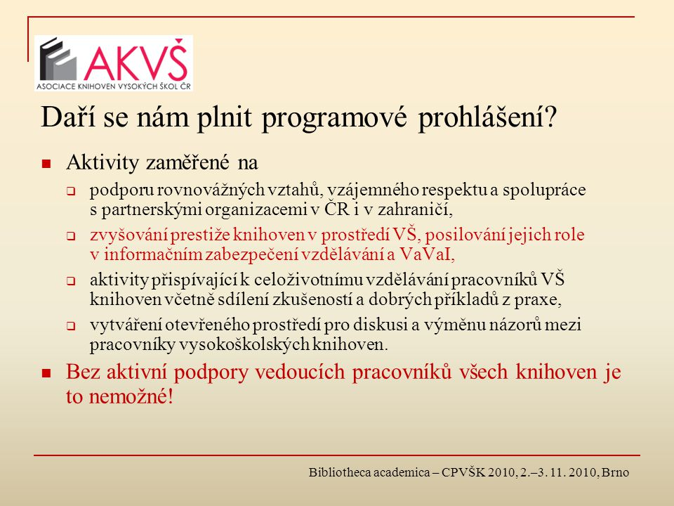 Bibliotheca academica – CPVŠK 2010, 2.–3. 11. 2010, Brno Daří se nám plnit programové prohlášení? Aktivity zaměřené na  podporu rovnovážných vztahů,