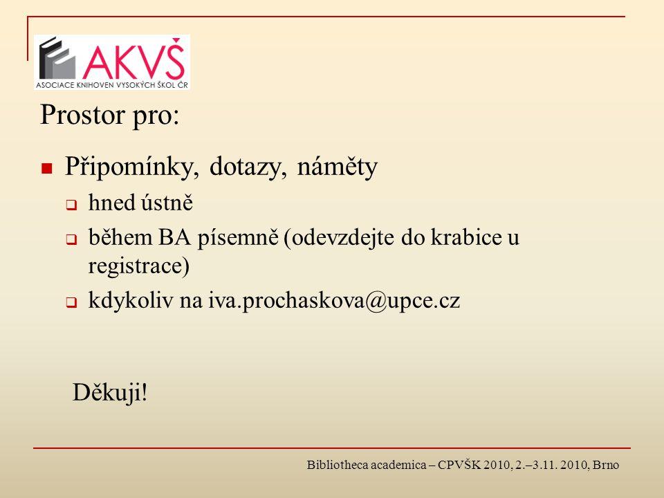 Bibliotheca academica – CPVŠK 2010, 2.–3.11. 2010, Brno Prostor pro: Připomínky, dotazy, náměty  hned ústně  během BA písemně (odevzdejte do krabice