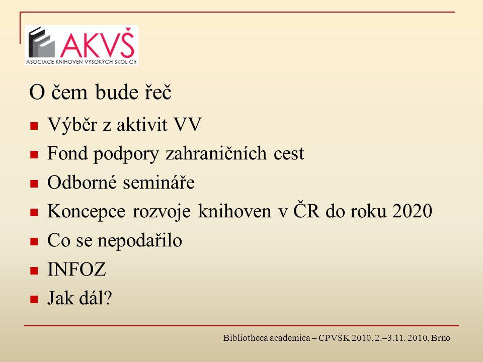 Bibliotheca academica – CPVŠK 2010, 2.–3.11. 2010, Brno O čem bude řeč Výběr z aktivit VV Fond podpory zahraničních cest Odborné semináře Koncepce roz