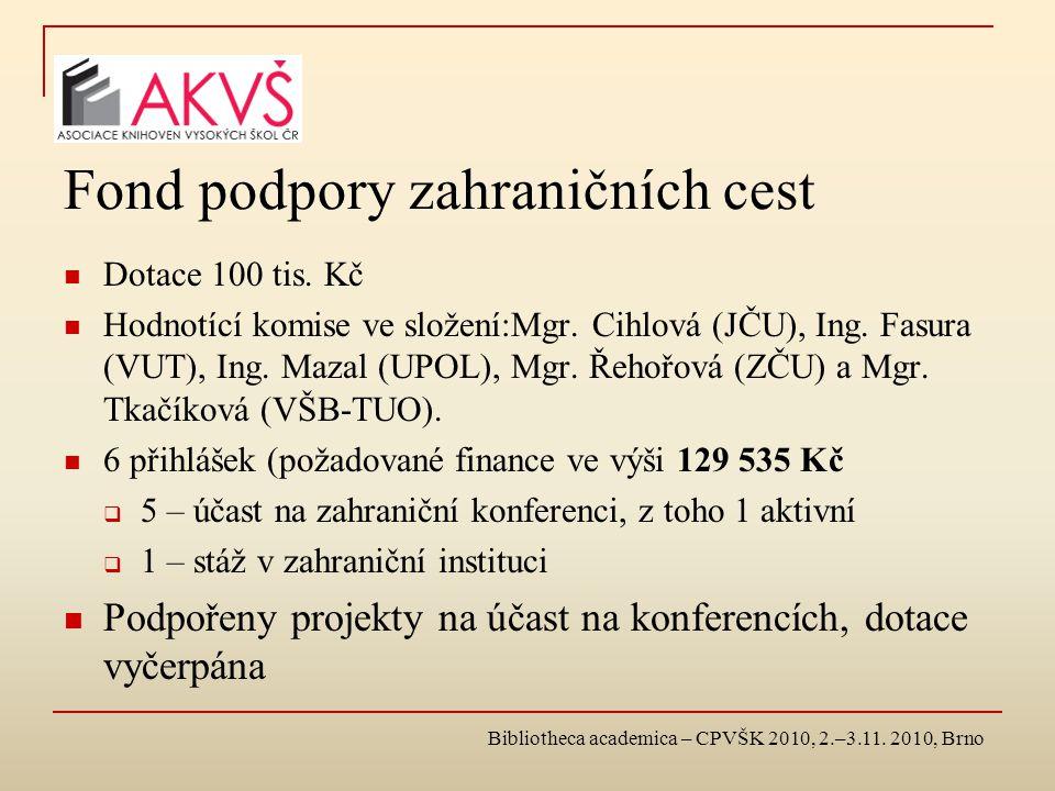 Fond podpory zahraničních cest Dotace 100 tis. Kč Hodnotící komise ve složení:Mgr. Cihlová (JČU), Ing. Fasura (VUT), Ing. Mazal (UPOL), Mgr. Řehořová