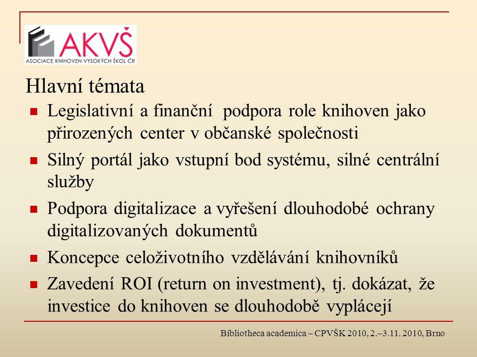 Hlavní témata Legislativní a finanční podpora role knihoven jako přirozených center v občanské společnosti Silný portál jako vstupní bod systému, silné centrální služby Podpora digitalizace a vyřešení dlouhodobé ochrany digitalizovaných dokumentů Koncepce celoživotního vzdělávání knihovníků Zavedení ROI (return on investment), tj.