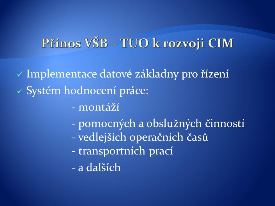 Implementace datové základny pro řízení Systém hodnocení práce: - montáží - pomocných a obslužných činností - vedlejších operačních časů - transportních prací - a dalších