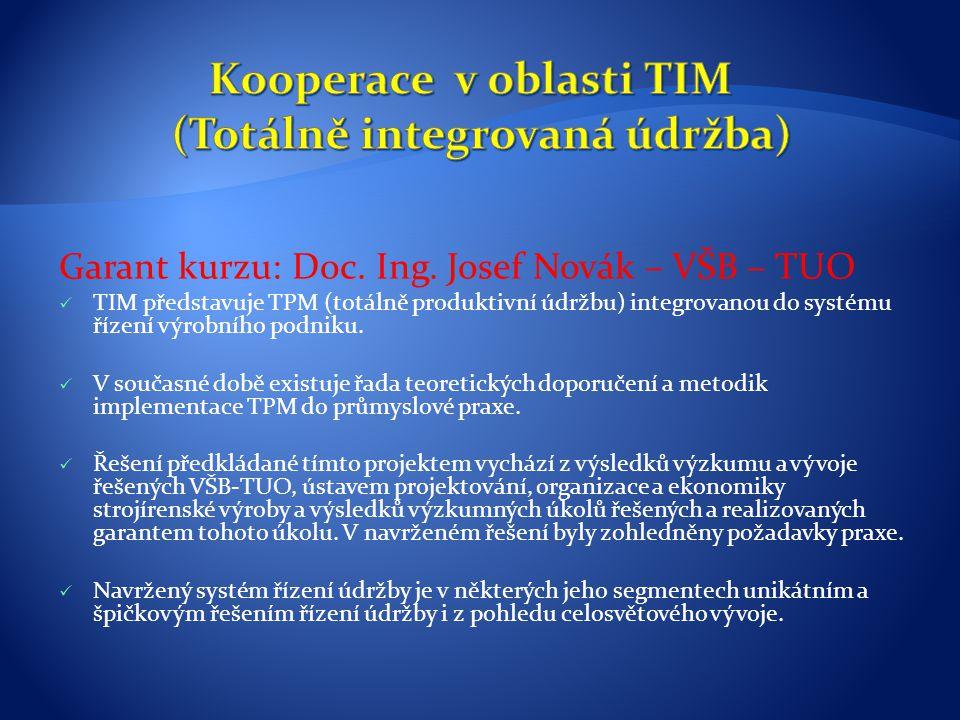 Garant kurzu: Doc. Ing. Josef Novák – VŠB – TUO TIM představuje TPM (totálně produktivní údržbu) integrovanou do systému řízení výrobního podniku. V s