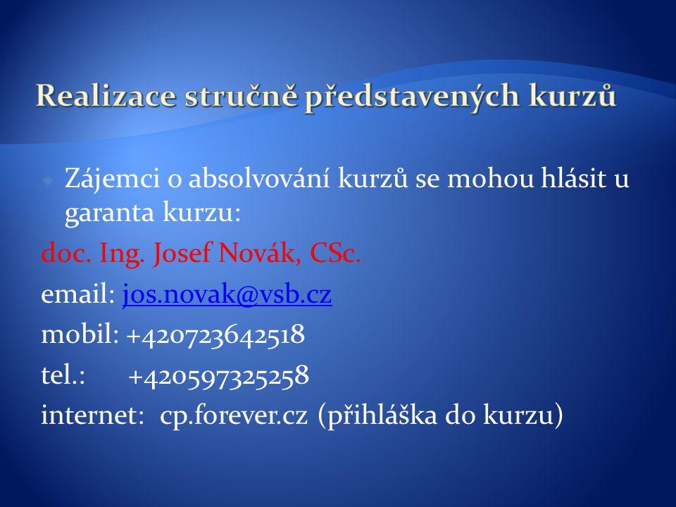  Zájemci o absolvování kurzů se mohou hlásit u garanta kurzu: doc. Ing. Josef Novák, CSc. email: jos.novak@vsb.czjos.novak@vsb.cz mobil: +42072364251