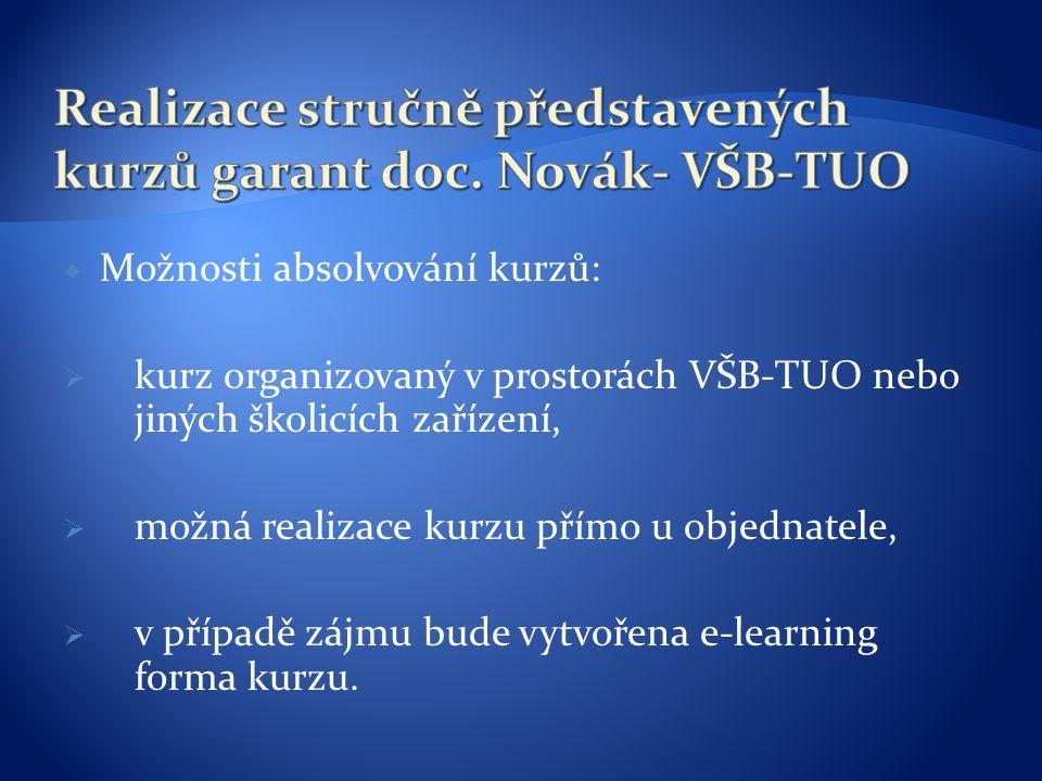  Možnosti absolvování kurzů:  kurz organizovaný v prostorách VŠB-TUO nebo jiných školicích zařízení,  možná realizace kurzu přímo u objednatele,  v případě zájmu bude vytvořena e-learning forma kurzu.