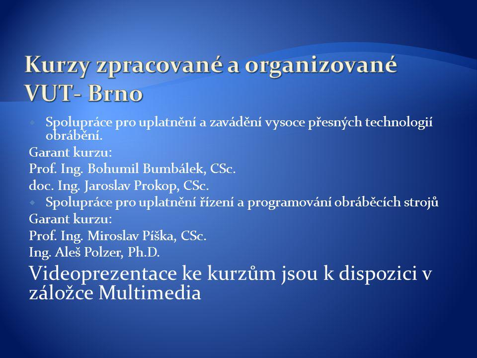  Spolupráce pro uplatnění a zavádění vysoce přesných technologií obrábění. Garant kurzu: Prof. Ing. Bohumil Bumbálek, CSc. doc. Ing. Jaroslav Prokop,