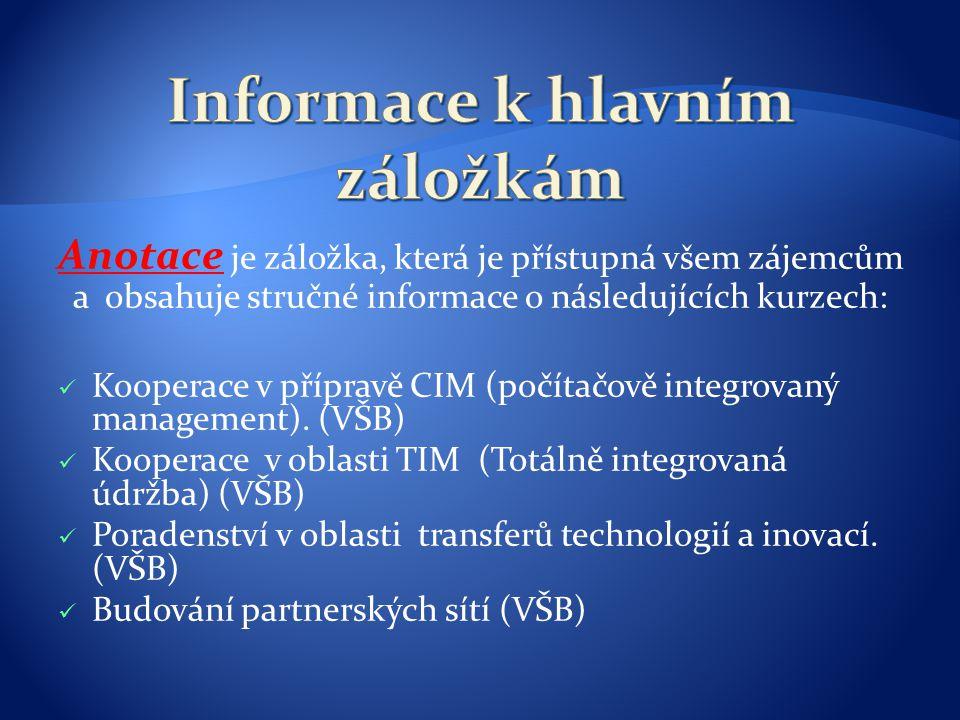 Anotace je záložka, která je přístupná všem zájemcům a obsahuje stručné informace o následujících kurzech: Kooperace v přípravě CIM (počítačově integr