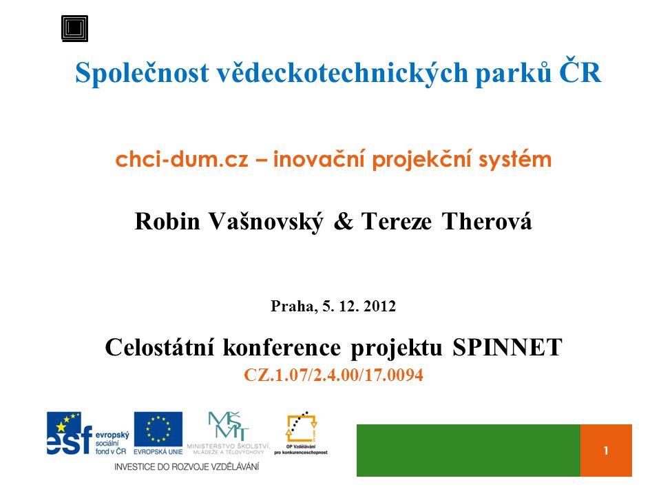 1 Společnost vědeckotechnických parků ČR chci-dum.cz – inovační projekční systém Robin Vašnovský & Tereze Therová Praha, 5.