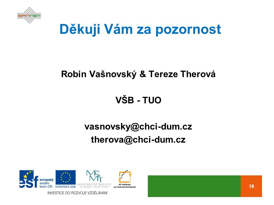 18 Děkuji Vám za pozornost Robin Vašnovský & Tereze Therová VŠB - TUO vasnovsky@chci-dum.cz therova@chci-dum.cz