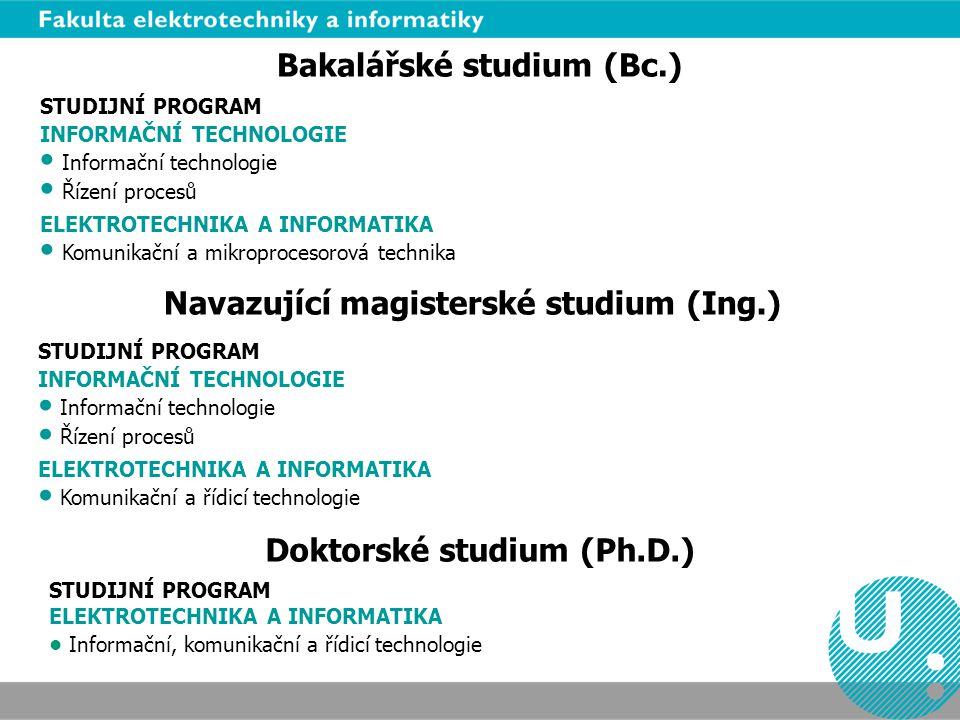 Bakalářské studium (Bc.) Navazující magisterské studium (Ing.) Doktorské studium (Ph.D.) STUDIJNÍ PROGRAM INFORMAČNÍ TECHNOLOGIE Informační technologi