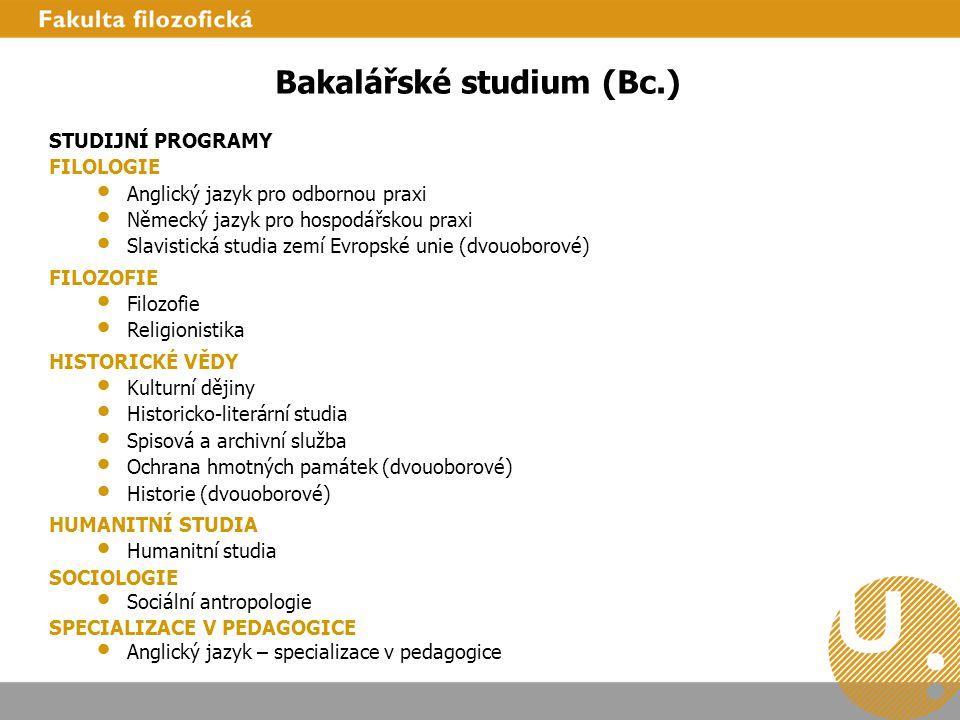 Bakalářské studium (Bc.) STUDIJNÍ PROGRAMY FILOLOGIE Anglický jazyk pro odbornou praxi Německý jazyk pro hospodářskou praxi Slavistická studia zemí Ev