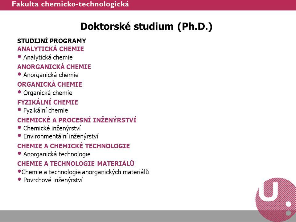 Doktorské studium (Ph.D.) STUDIJNÍ PROGRAMY ANALYTICKÁ CHEMIE Analytická chemie ANORGANICKÁ CHEMIE Anorganická chemie ORGANICKÁ CHEMIE Organická chemi
