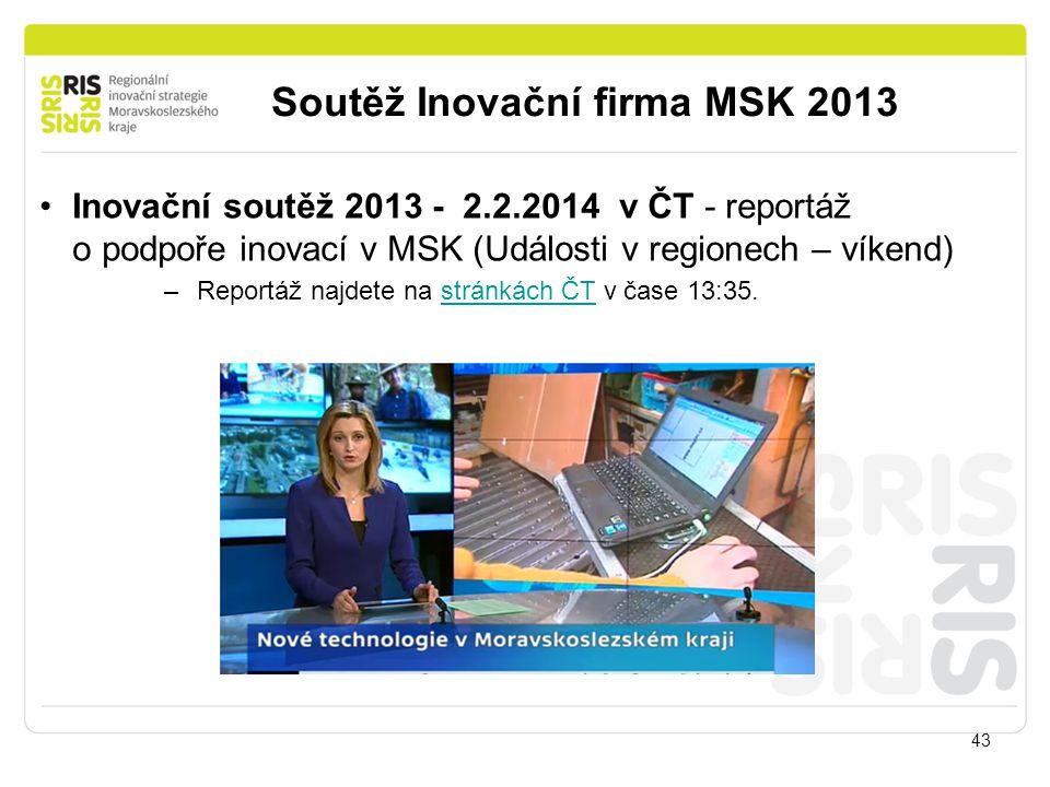 Soutěž Inovační firma MSK 2013 43 Inovační soutěž 2013 - 2.2.2014 v ČT - reportáž o podpoře inovací v MSK (Události v regionech – víkend) –Reportáž na