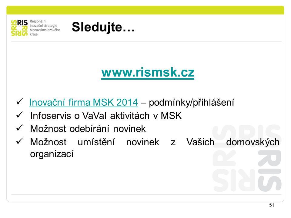 Sledujte… 51 www.rismsk.cz Inovační firma MSK 2014 – podmínky/přihlášeníInovační firma MSK 2014 Infoservis o VaVaI aktivitách v MSK Možnost odebírání