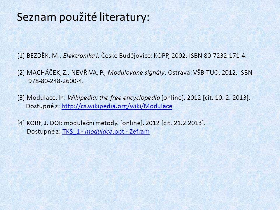 Seznam použité literatury: [1] BEZDĚK, M., Elektronika I. České Budějovice: KOPP, 2002. ISBN 80-7232-171-4. [2] MACHÁČEK, Z., NEVŘIVA, P., Modulované