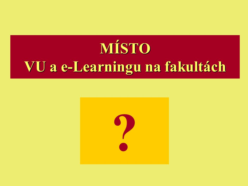 Ostrava 2001eLearning11 MÍSTO VU a e-Learningu na fakultách