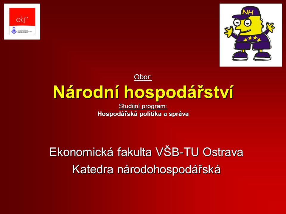 Obor: Národní hospodářství Studijní program: Hospodářská politika a správa Ekonomická fakulta VŠB-TU Ostrava Katedra národohospodářská