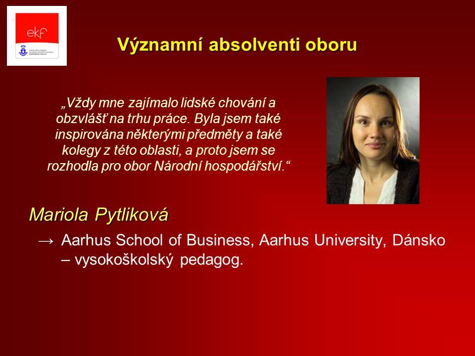 Významní absolventi oboru Mariola Pytliková →Aarhus School of Business, Aarhus University, Dánsko – vysokoškolský pedagog.