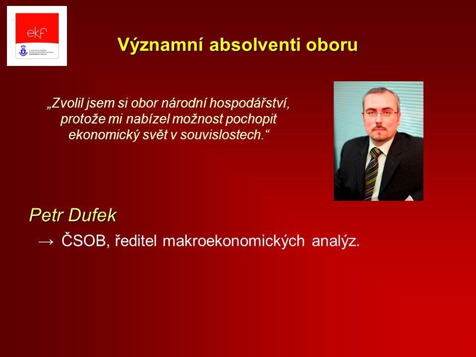 Významní absolventi oboru Petr Dufek →ČSOB, ředitel makroekonomických analýz.