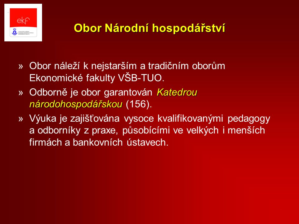 Obor Národní hospodářství »Obor náleží k nejstarším a tradičním oborům Ekonomické fakulty VŠB-TUO.