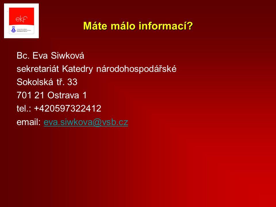 Máte málo informací.Bc. Eva Siwková sekretariát Katedry národohospodářské Sokolská tř.