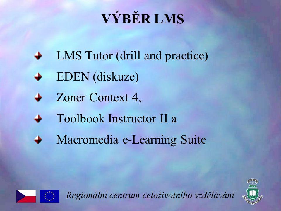 VÝBĚR LMS LMS Tutor (drill and practice) EDEN (diskuze) Zoner Context 4, Toolbook Instructor II a Macromedia e-Learning Suite Regionální centrum celoživotního vzdělávání