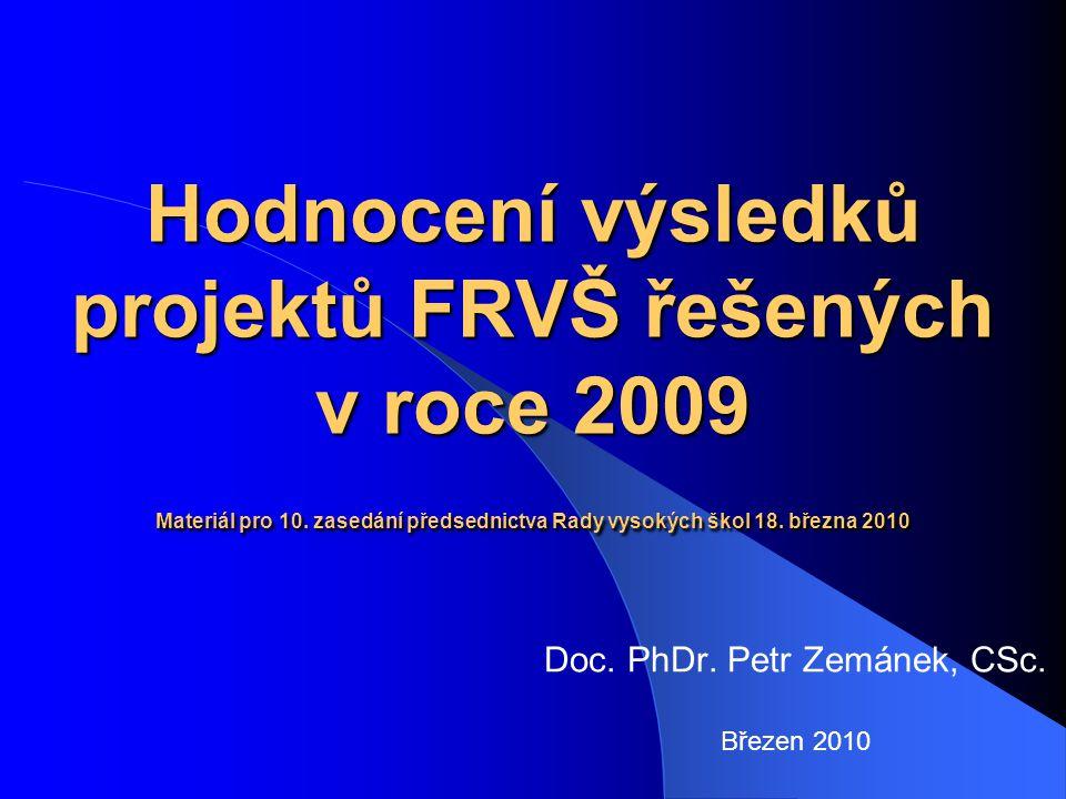 Hodnocení výsledků projektů FRVŠ řešených v roce 2009 Materiál pro 10. zasedání předsednictva Rady vysokých škol 18. března 2010 Doc. PhDr. Petr Zemán
