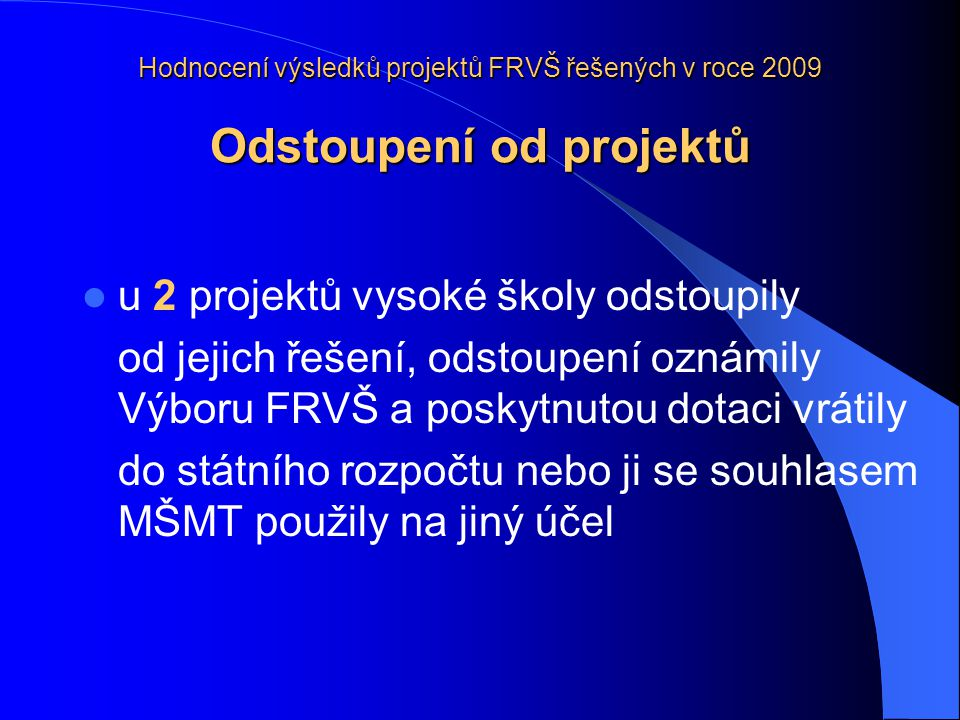 Hodnocení výsledků projektů FRVŠ řešených v roce 2009 Závěrečné oponentní řízení projektů řešených v roce 2009 proběhlo od 18.