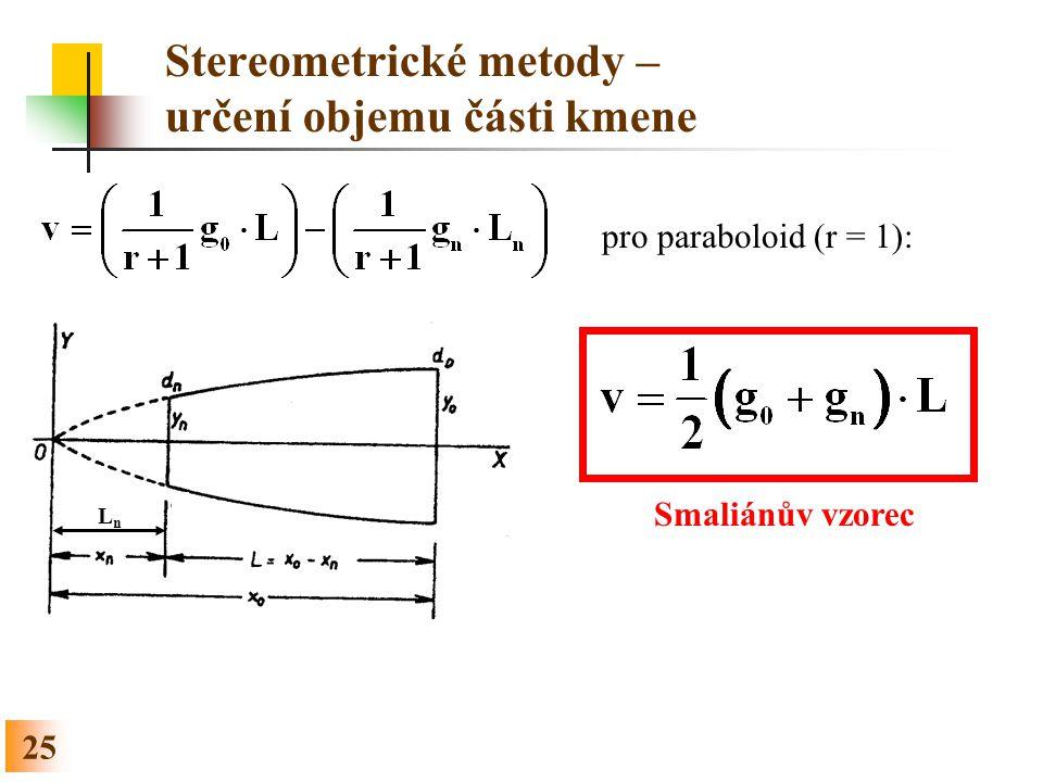 25 Stereometrické metody – určení objemu části kmene pro paraboloid (r = 1): LnLn Smaliánův vzorec