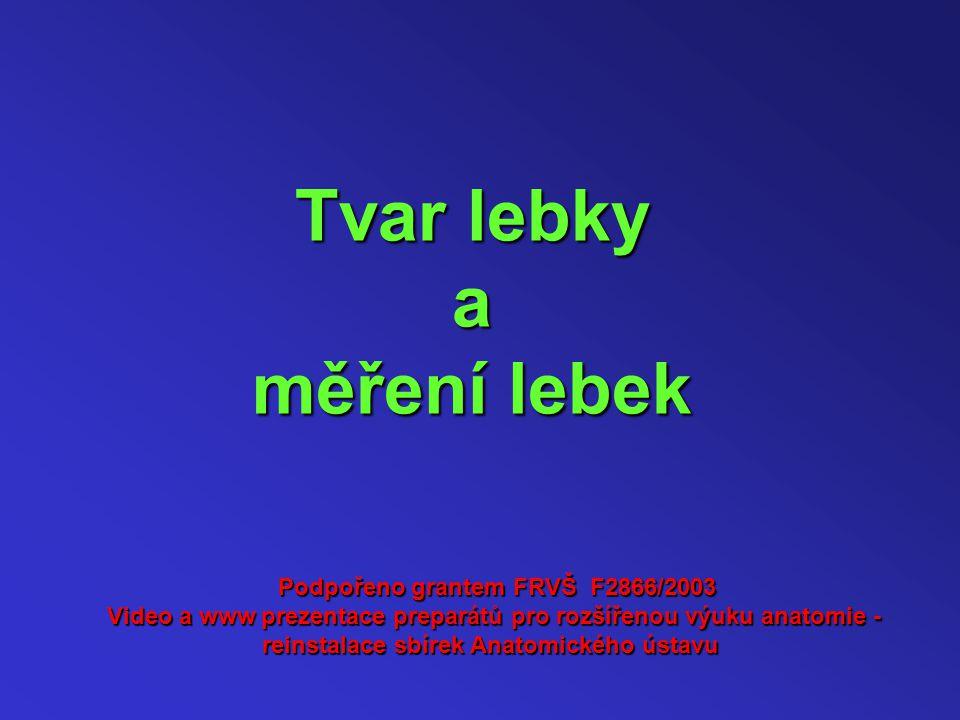 Tvar lebky a měření lebek Podpořeno grantem FRVŠ F2866/2003 Video a www prezentace preparátů pro rozšířenou výuku anatomie - reinstalace sbírek Anatomického ústavu reinstalace sbírek Anatomického ústavu