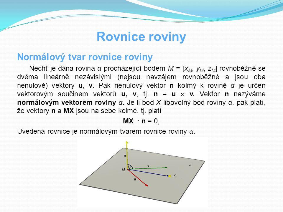 Rovnice roviny Normálový tvar rovnice roviny Nechť je dána rovina α procházející bodem M = [x M, y M, z M ] rovnoběžně se dvěma lineárně nezávislými (