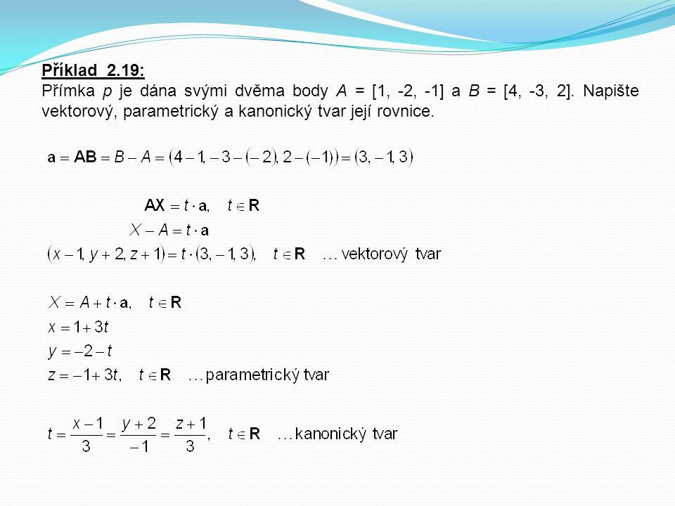 Příklad 2.19: Přímka p je dána svými dvěma body A = [1, -2, -1] a B = [4, -3, 2]. Napište vektorový, parametrický a kanonický tvar její rovnice.