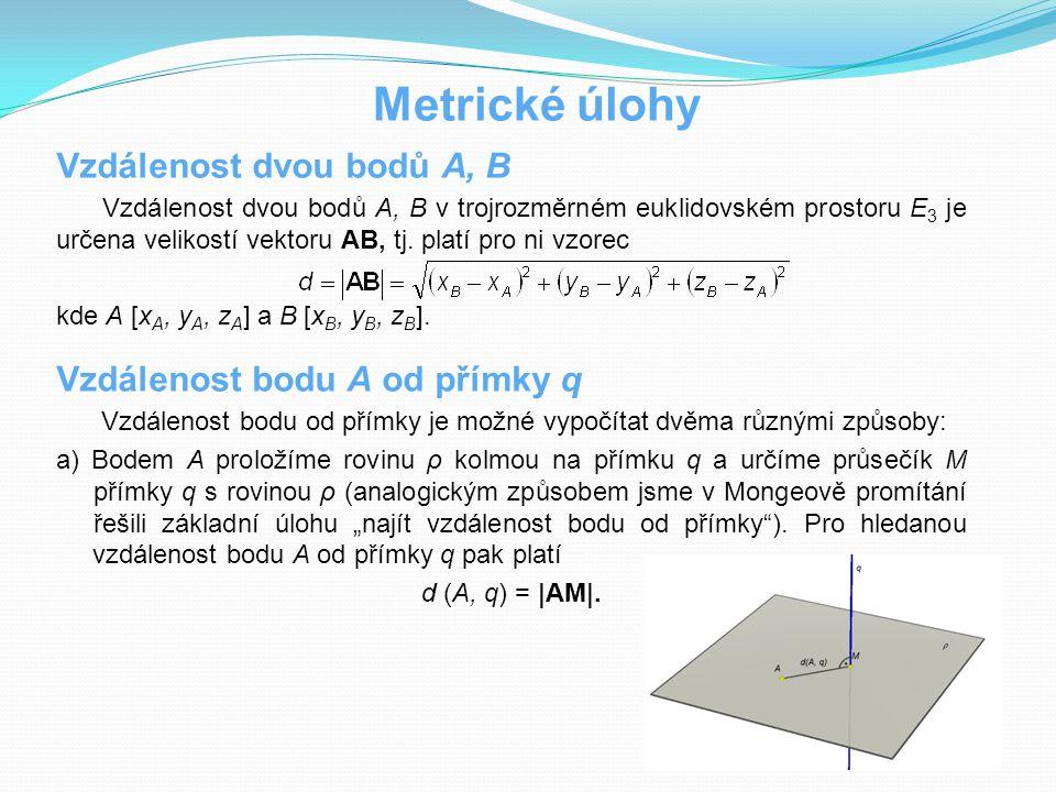Metrické úlohy Vzdálenost dvou bodů A, B Vzdálenost dvou bodů A, B v trojrozměrném euklidovském prostoru E 3 je určena velikostí vektoru AB, tj. platí
