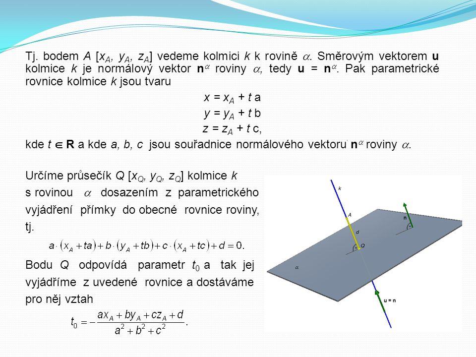 Tj. bodem A [x A, y A, z A ] vedeme kolmici k k rovině . Směrovým vektorem u kolmice k je normálový vektor n  roviny , tedy u = n . Pak parametric