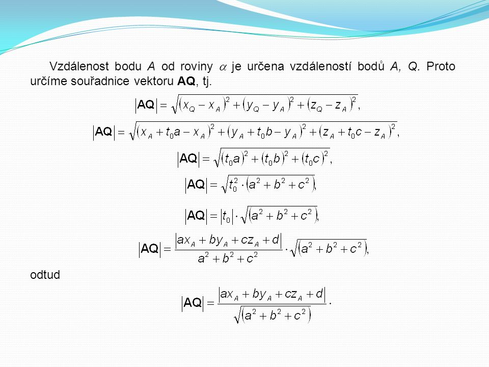 Vzdálenost bodu A od roviny  je určena vzdáleností bodů A, Q. Proto určíme souřadnice vektoru AQ, tj. odtud