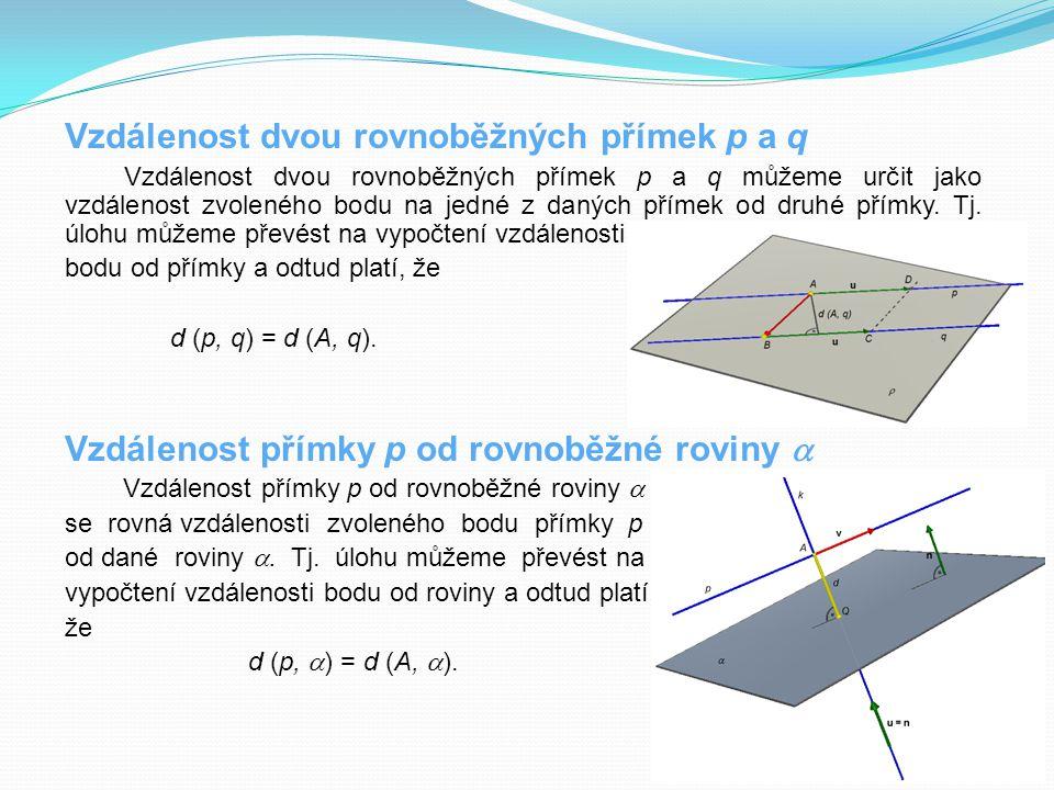 Vzdálenost dvou rovnoběžných přímek p a q Vzdálenost dvou rovnoběžných přímek p a q můžeme určit jako vzdálenost zvoleného bodu na jedné z daných přím