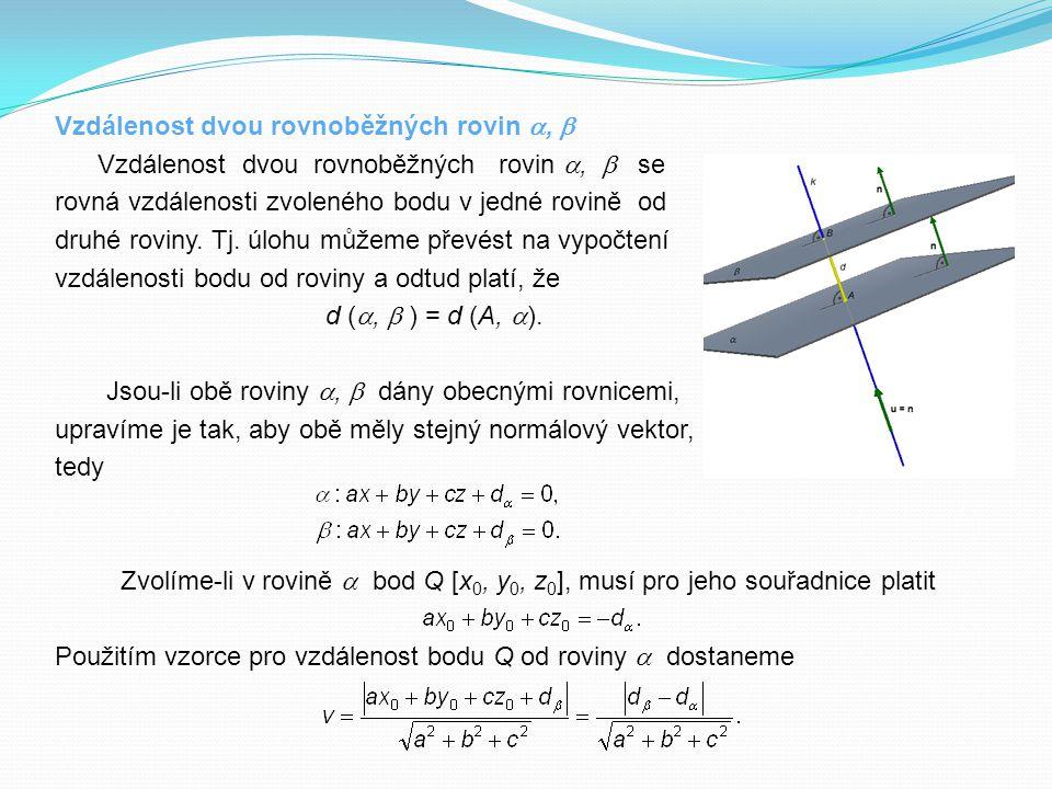 Vzdálenost dvou rovnoběžných rovin ,  Vzdálenost dvou rovnoběžných rovin ,  se rovná vzdálenosti zvoleného bodu v jedné rovině od druhé roviny. Tj