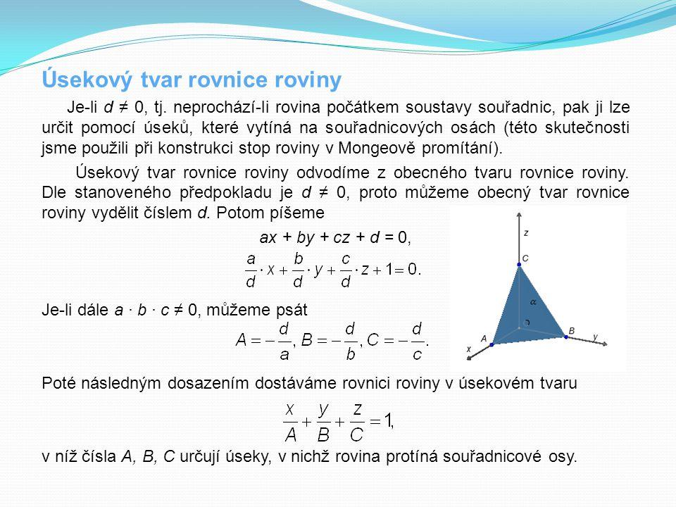 Úsekový tvar rovnice roviny Je-li d ≠ 0, tj. neprochází-li rovina počátkem soustavy souřadnic, pak ji lze určit pomocí úseků, které vytíná na souřadni