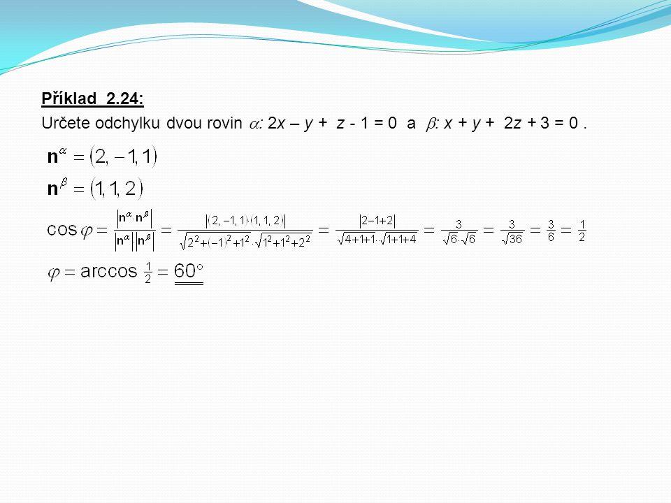 Příklad 2.24: Určete odchylku dvou rovin  : 2x – y + z - 1 = 0 a  : x + y + 2z + 3 = 0.