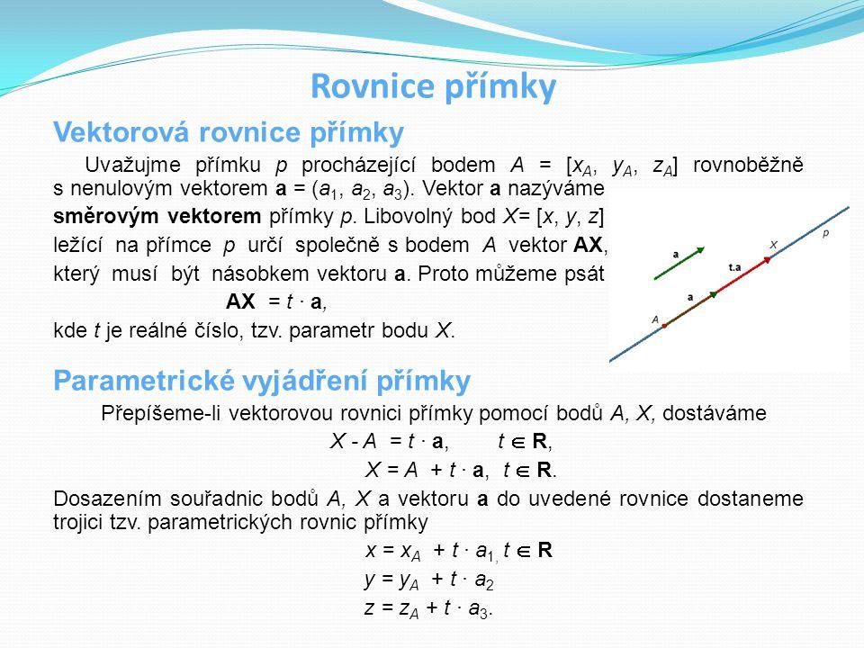 Rovnice přímky Vektorová rovnice přímky Uvažujme přímku p procházející bodem A = [x A, y A, z A ] rovnoběžně s nenulovým vektorem a = (a 1, a 2, a 3 )