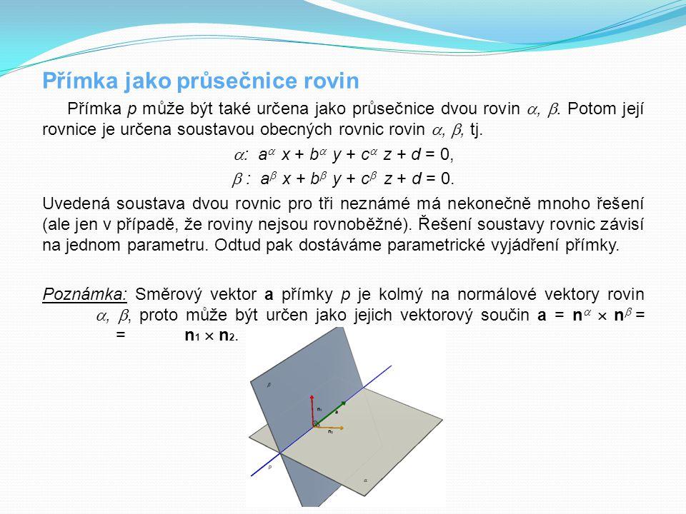Přímka jako průsečnice rovin Přímka p může být také určena jako průsečnice dvou rovin , . Potom její rovnice je určena soustavou obecných rovnic rov