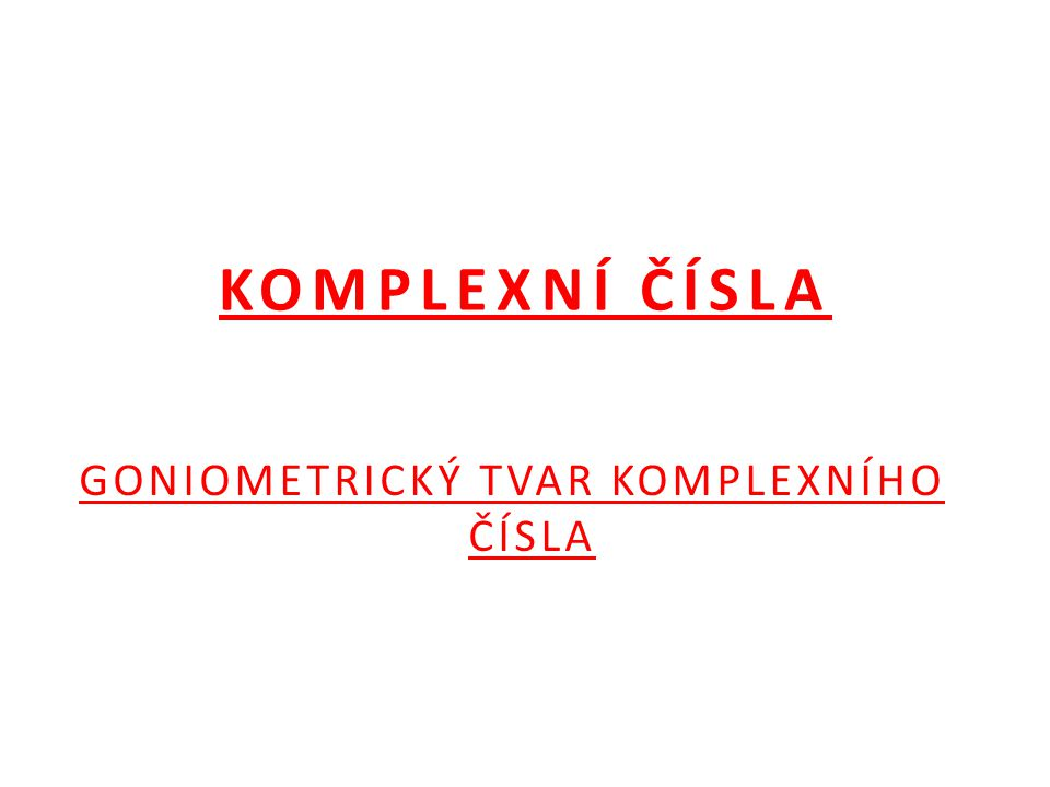 GONIOMETRICKÝ TVAR C Komplex.