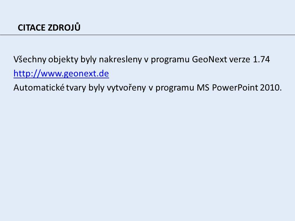 CITACE ZDROJŮ Všechny objekty byly nakresleny v programu GeoNext verze 1.74 http://www.geonext.de Automatické tvary byly vytvořeny v programu MS PowerPoint 2010.