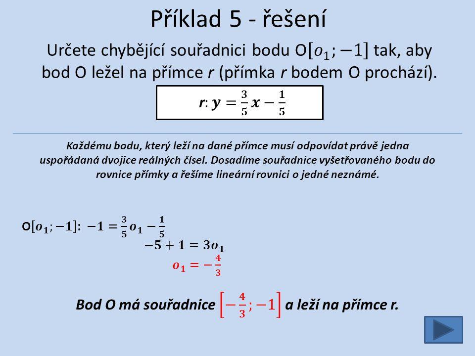 Příklad 5 - řešení Každému bodu, který leží na dané přímce musí odpovídat právě jedna uspořádaná dvojice reálných čísel.