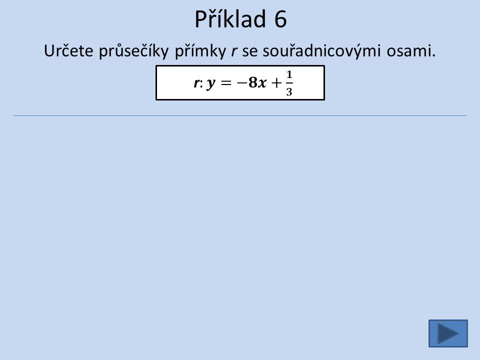 Příklad 6 Určete průsečíky přímky r se souřadnicovými osami.