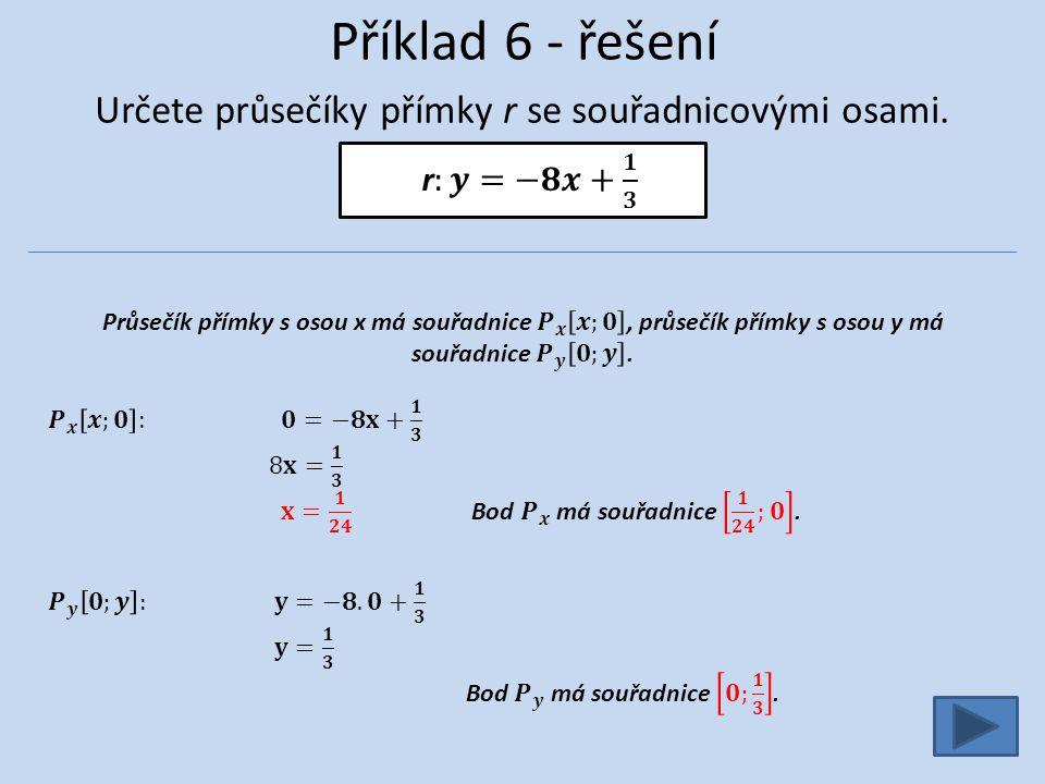 Příklad 6 - řešení Určete průsečíky přímky r se souřadnicovými osami.