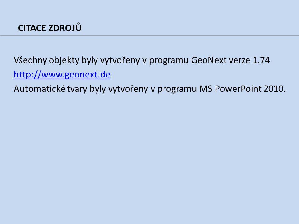 CITACE ZDROJŮ Všechny objekty byly vytvořeny v programu GeoNext verze 1.74 http://www.geonext.de Automatické tvary byly vytvořeny v programu MS PowerPoint 2010.