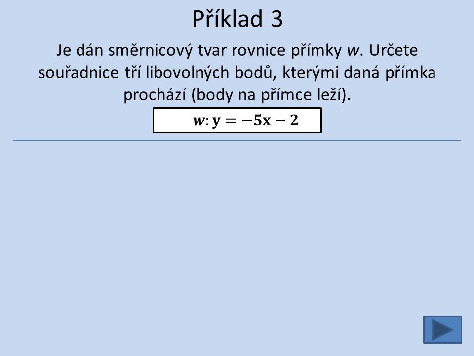 Příklad 3 Je dán směrnicový tvar rovnice přímky w.