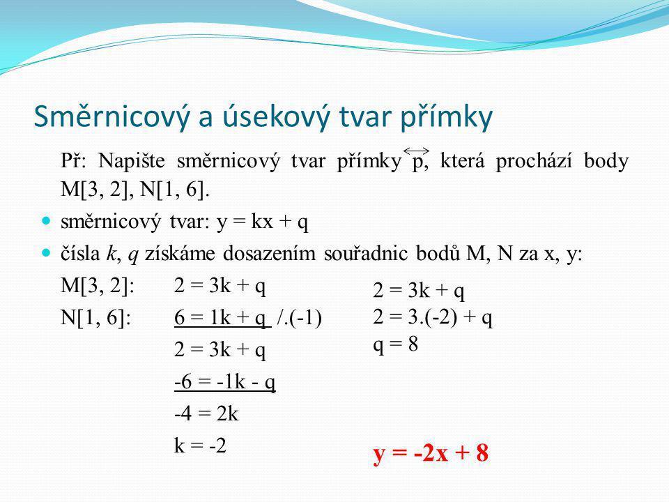 Směrnicový a úsekový tvar přímky Př: Napište směrnicový tvar přímky p, která prochází body M[3, 2], N[1, 6].